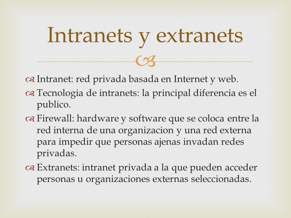 Intranets y extranets Intranet: red privada basada en Internet y web.