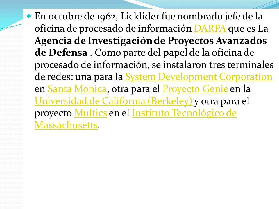 En octubre de 1962, Licklider fue nombrado jefe de la oficina de procesado de información DARPA que es La Agencia de Investigación de Proyectos Avanzados de Defensa .