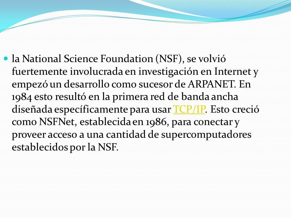 la National Science Foundation (NSF), se volvió fuertemente involucrada en investigación en Internet y empezó un desarrollo como sucesor de ARPANET.