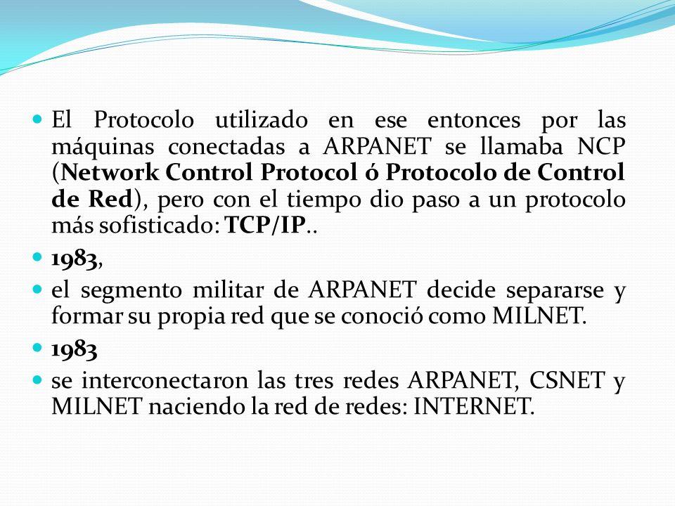 El Protocolo utilizado en ese entonces por las máquinas conectadas a ARPANET se llamaba NCP (Network Control Protocol ó Protocolo de Control de Red), pero con el tiempo dio paso a un protocolo más sofisticado: TCP/IP..