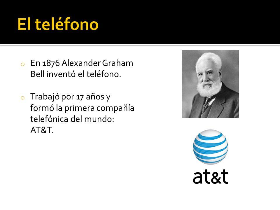 El teléfono En 1876 Alexander Graham Bell inventó el teléfono.