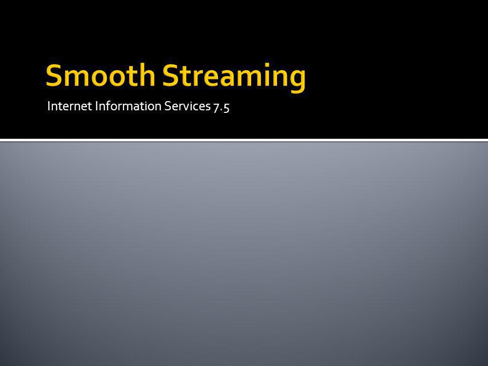 Smooth Streaming Internet Information Services 7.5
