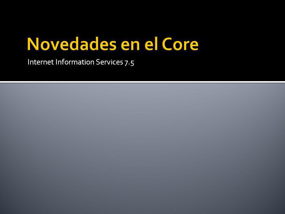 Novedades en el Core Internet Information Services 7.5