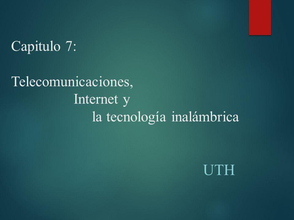 Capitulo 7: Telecomunicaciones, Internet y la tecnología inalámbrica