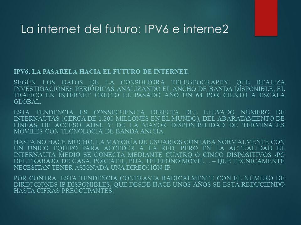 La internet del futuro: IPV6 e interne2