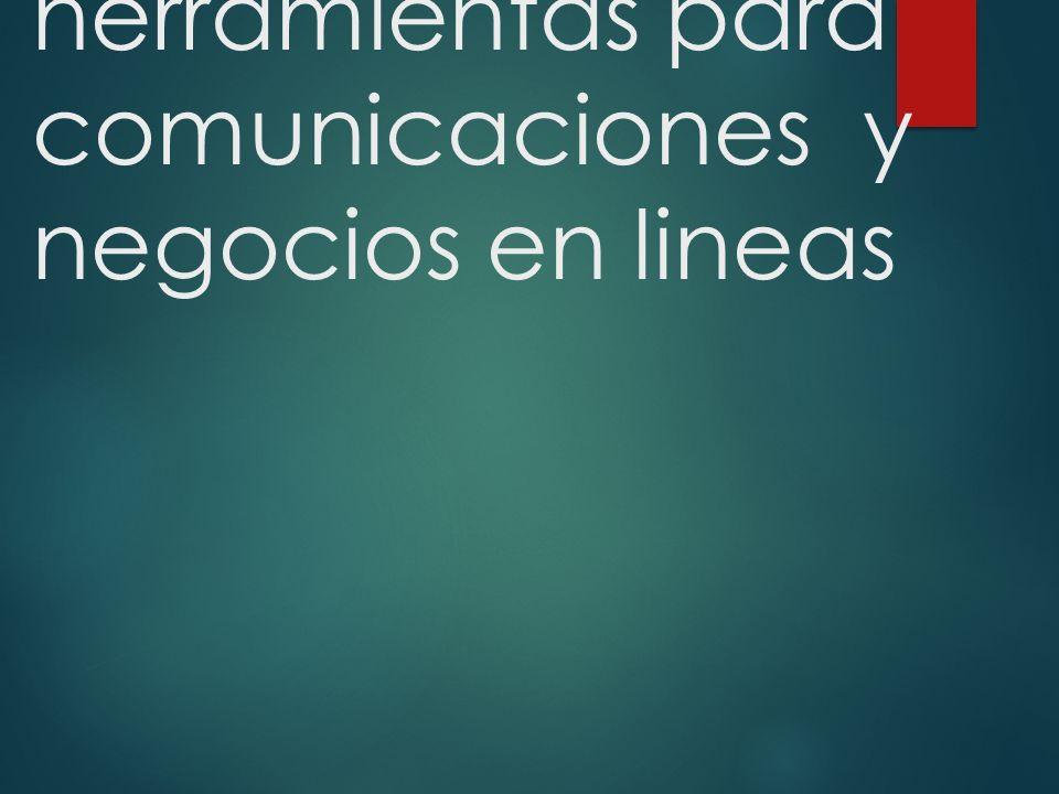 Tecnologias y herramientas para comunicaciones y negocios en lineas