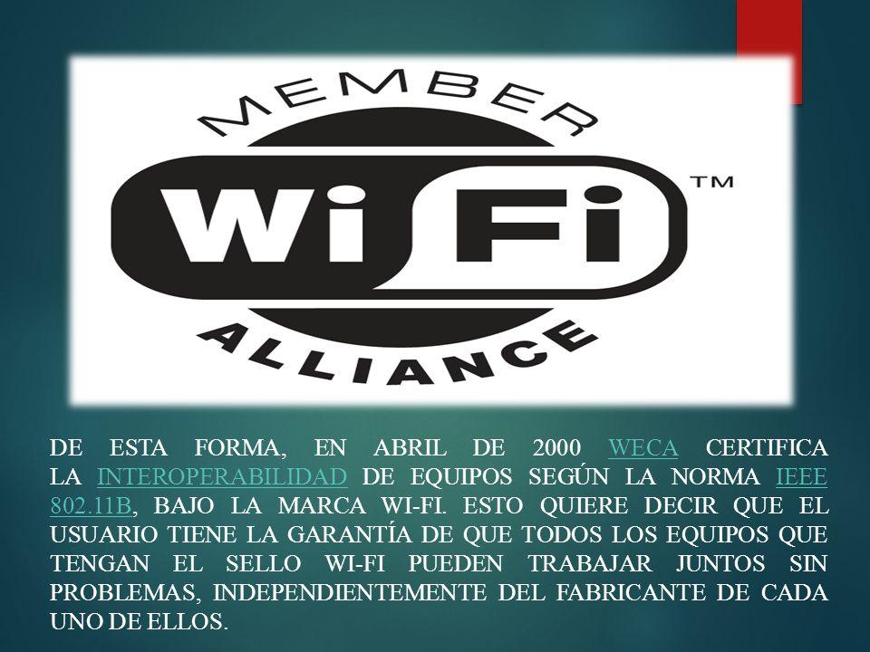 De esta forma, en abril de 2000 WECA certifica la interoperabilidad de equipos según la norma IEEE 802.11b, bajo la marca Wi-Fi.