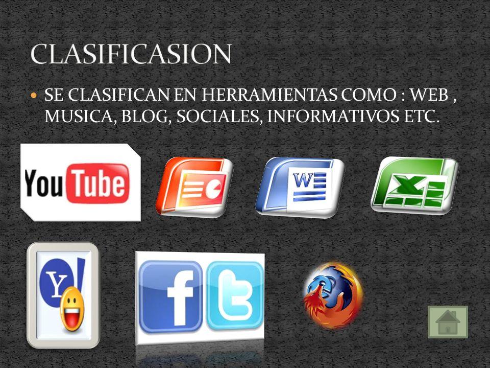 CLASIFICASION SE CLASIFICAN EN HERRAMIENTAS COMO : WEB , MUSICA, BLOG, SOCIALES, INFORMATIVOS ETC.