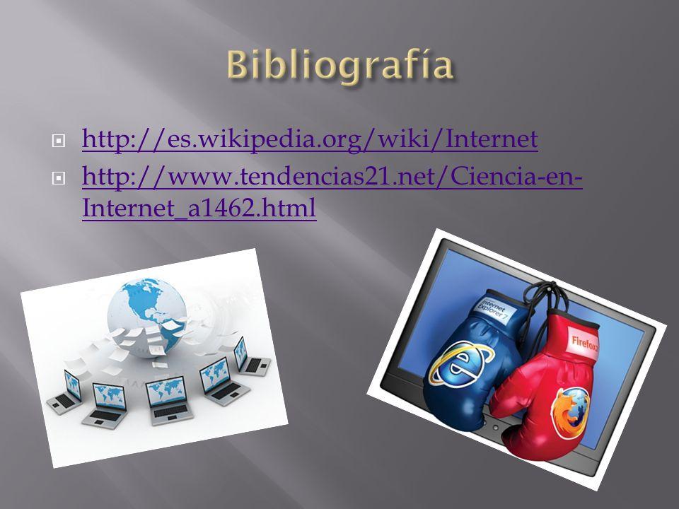 Bibliografía http://es.wikipedia.org/wiki/Internet