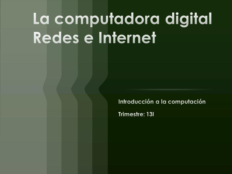 La computadora digital Redes e Internet