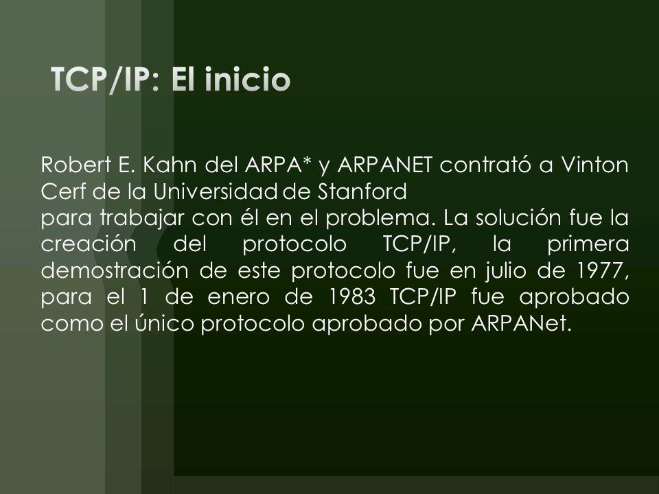 TCP/IP: El inicio Robert E. Kahn del ARPA* y ARPANET contrató a Vinton Cerf de la Universidad de Stanford.