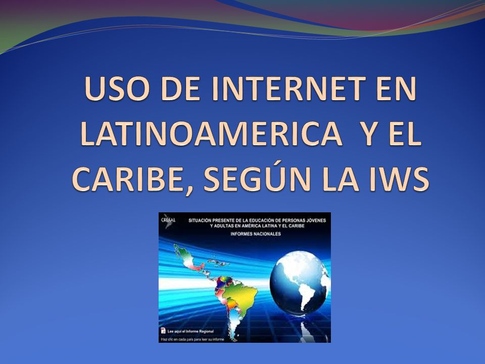 USO DE INTERNET EN LATINOAMERICA Y EL CARIBE, SEGÚN LA IWS