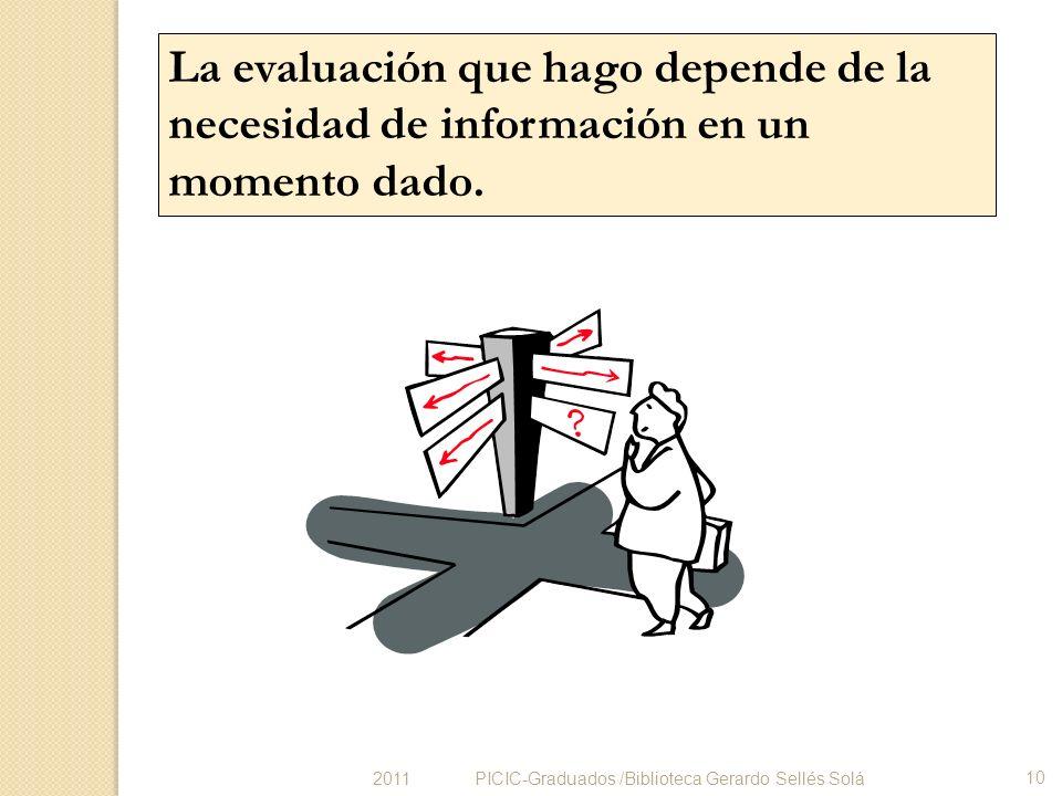 La evaluación que hago depende de la necesidad de información en un momento dado.