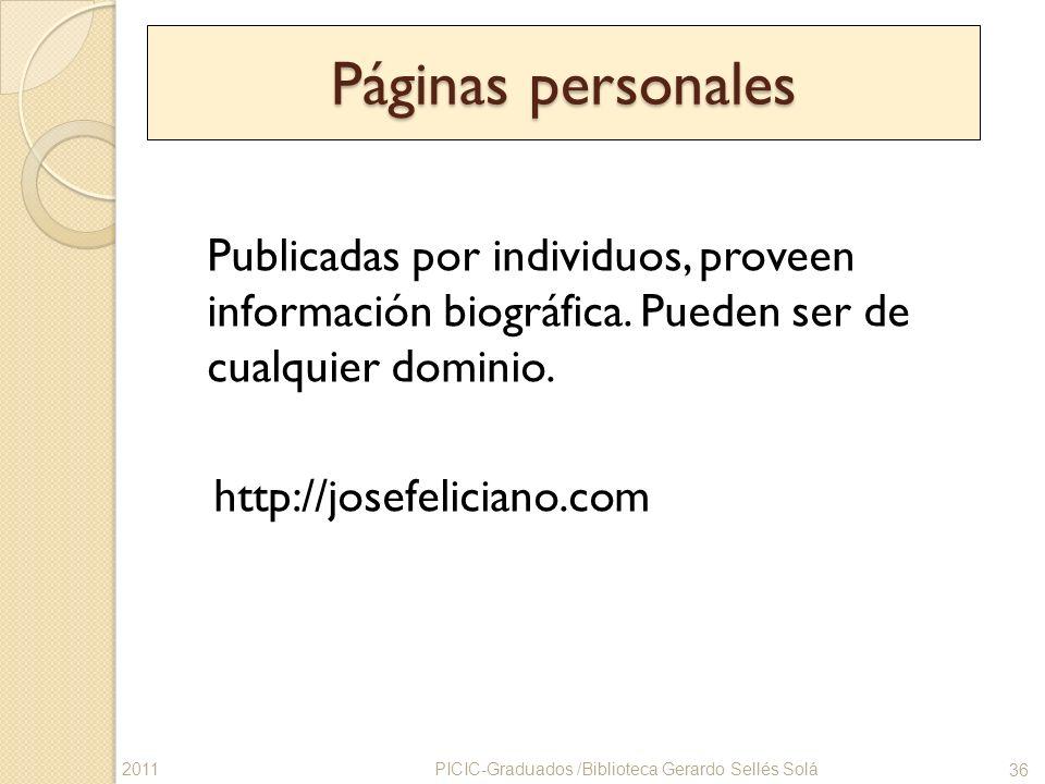 Páginas personales Publicadas por individuos, proveen información biográfica. Pueden ser de cualquier dominio. http://josefeliciano.com