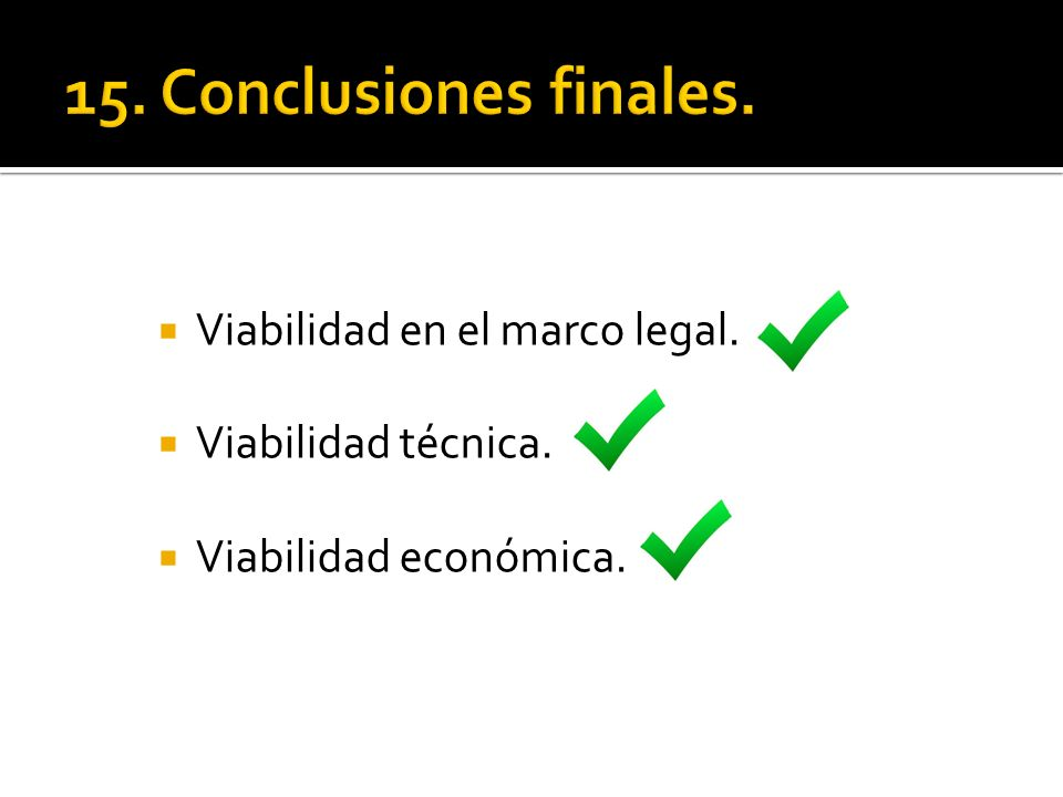 15. Conclusiones finales. Viabilidad en el marco legal.