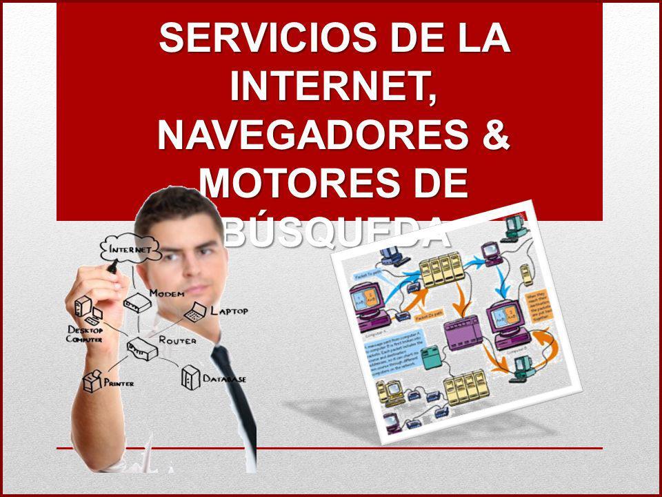 SERVICIOS DE LA INTERNET, NAVEGADORES & MOTORES DE BÚSQUEDA