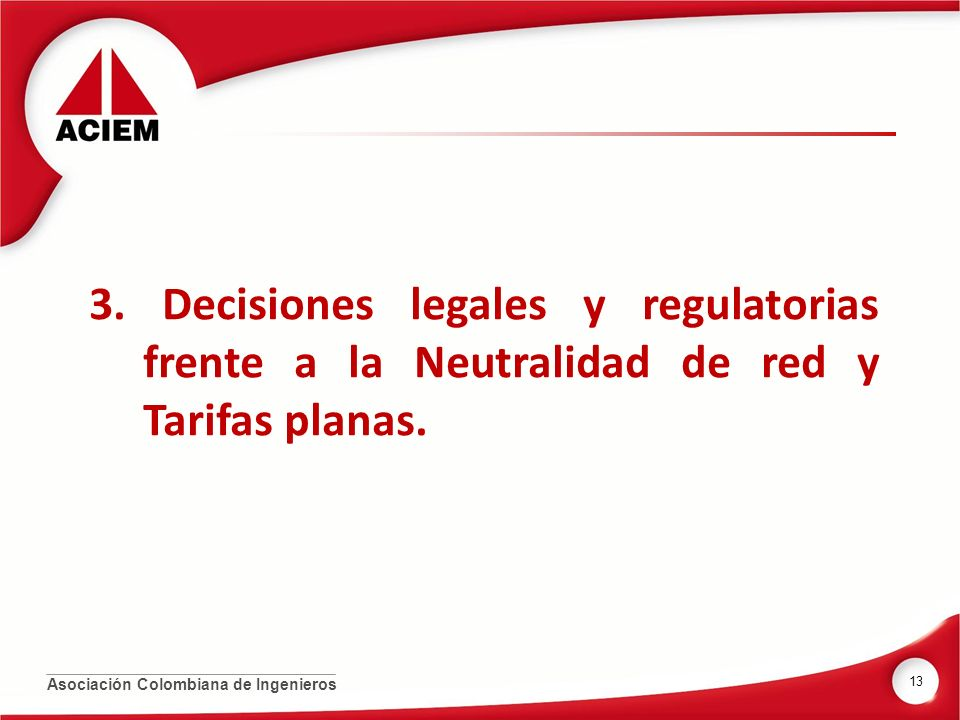 3. Decisiones legales y regulatorias frente a la Neutralidad de red y Tarifas planas.
