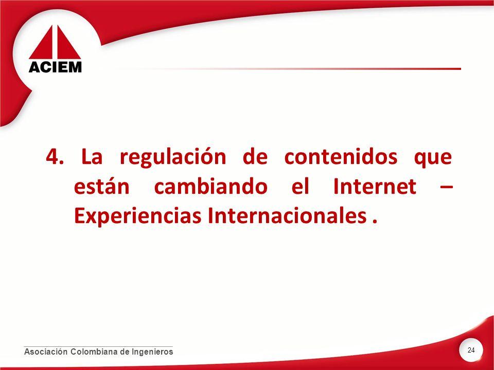 4. La regulación de contenidos que están cambiando el Internet – Experiencias Internacionales .