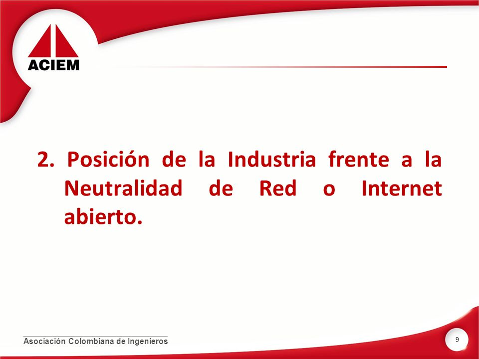 2. Posición de la Industria frente a la Neutralidad de Red o Internet abierto.