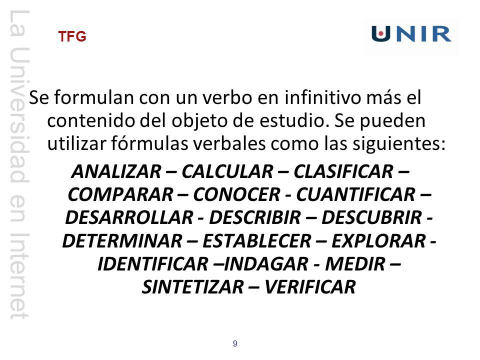 Se formulan con un verbo en infinitivo más el contenido del objeto de estudio. Se pueden utilizar fórmulas verbales como las siguientes: