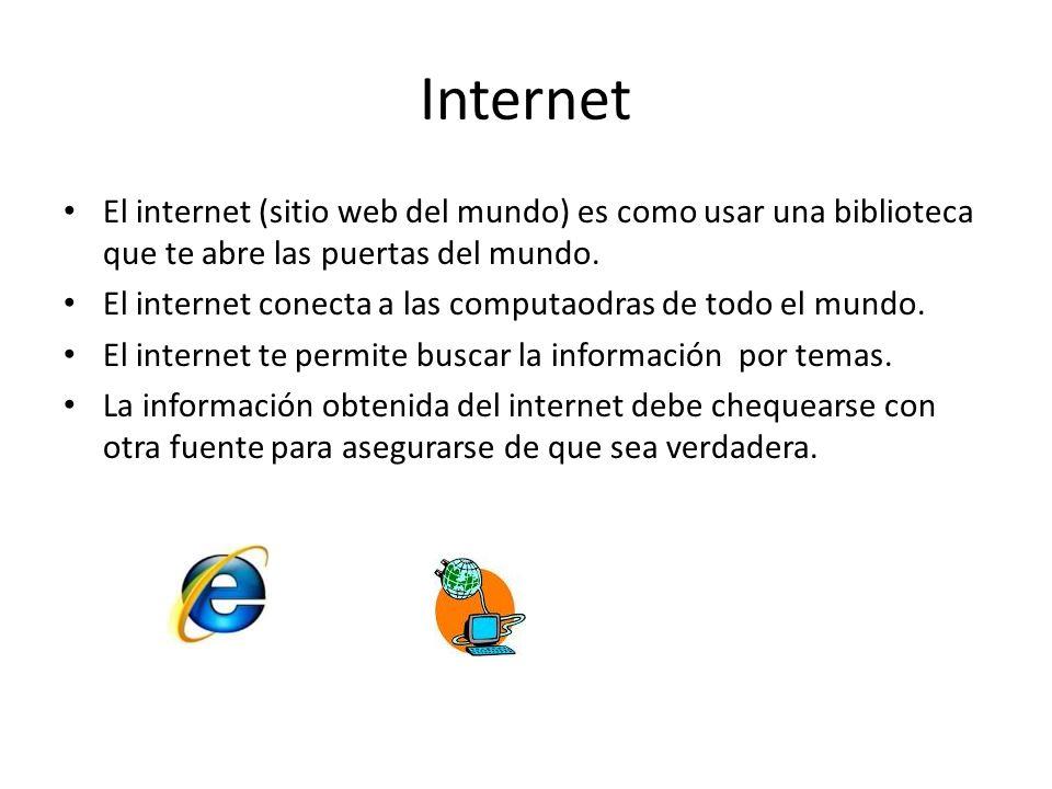 Internet El internet (sitio web del mundo) es como usar una biblioteca que te abre las puertas del mundo.