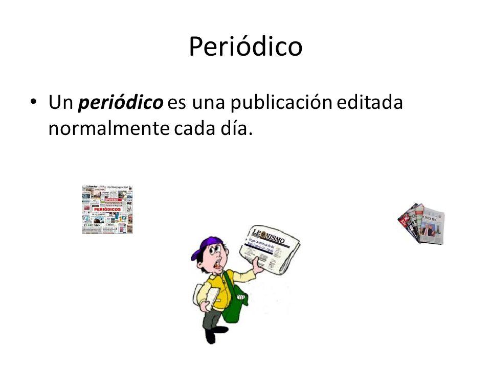 Periódico Un periódico es una publicación editada normalmente cada día.