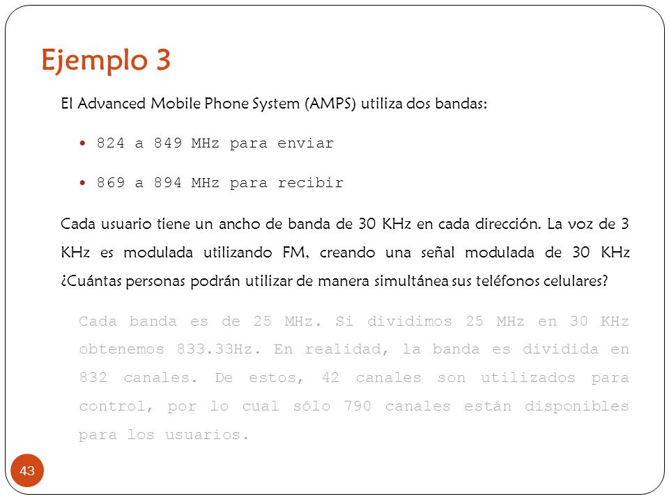 Ejemplo 3 El Advanced Mobile Phone System (AMPS) utiliza dos bandas:
