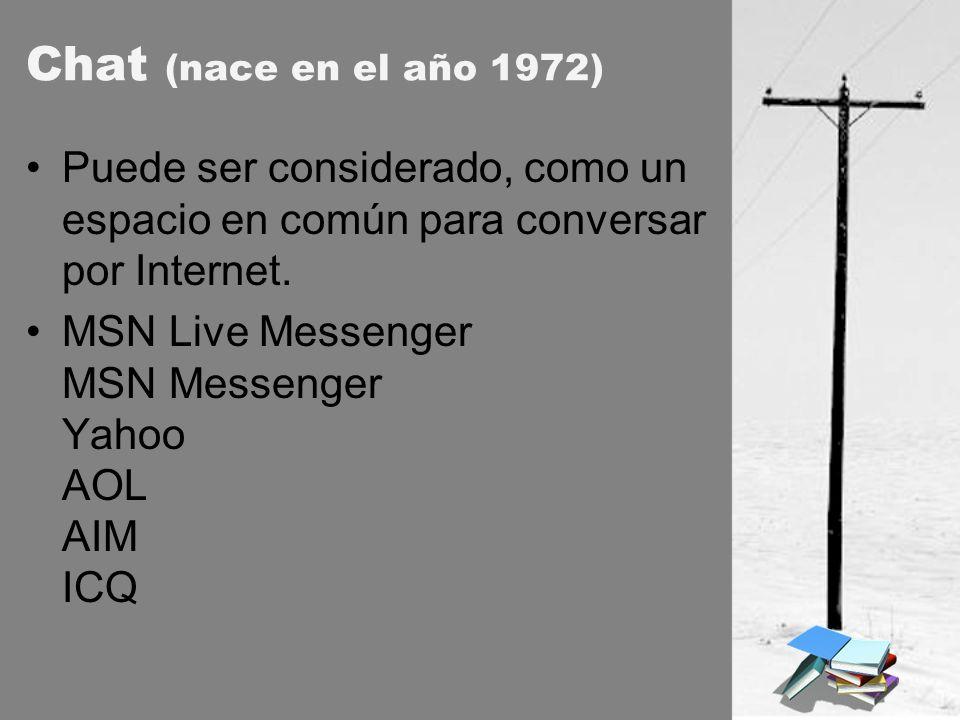 Chat (nace en el año 1972) Puede ser considerado, como un espacio en común para conversar por Internet.