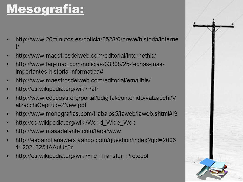 Mesografia: http://www.20minutos.es/noticia/6528/0/breve/historia/internet/ http://www.maestrosdelweb.com/editorial/internethis/