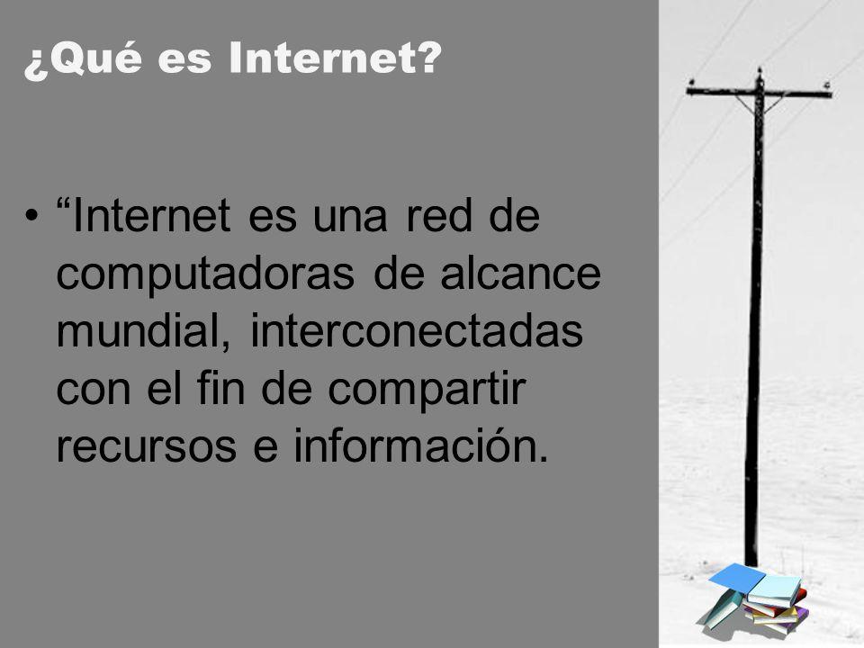 ¿Qué es Internet Internet es una red de computadoras de alcance mundial, interconectadas con el fin de compartir recursos e información.