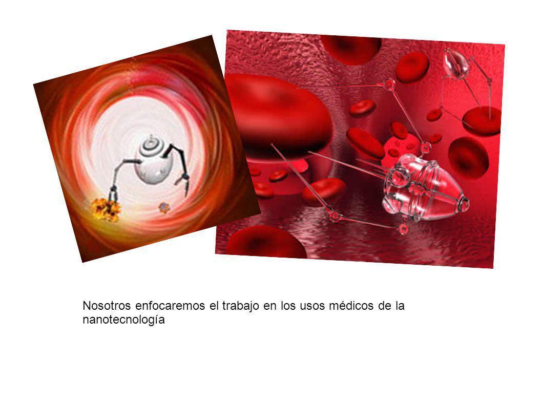 Nosotros enfocaremos el trabajo en los usos médicos de la nanotecnología