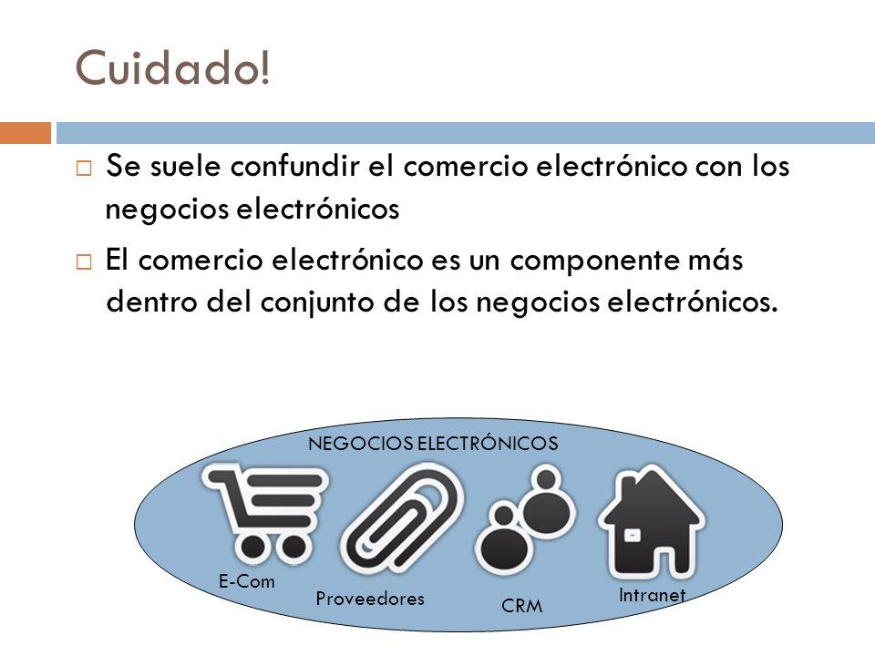Cuidado! Se suele confundir el comercio electrónico con los negocios electrónicos.