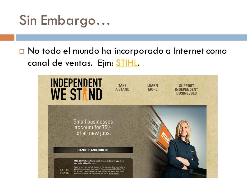 Sin Embargo… No todo el mundo ha incorporado a Internet como canal de ventas. Ejm: STIHL.