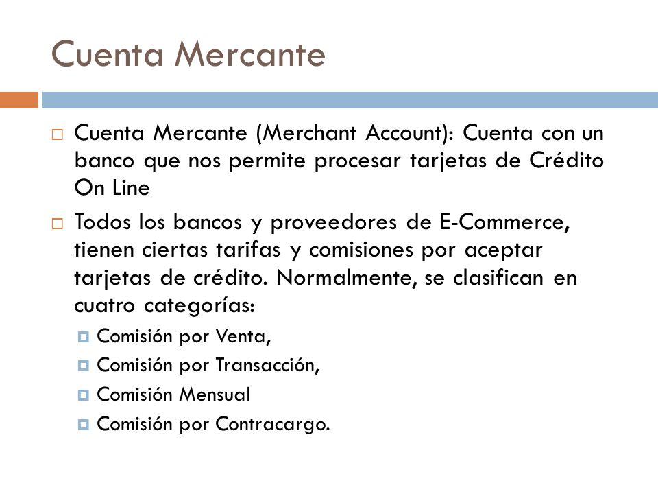 Cuenta Mercante Cuenta Mercante (Merchant Account): Cuenta con un banco que nos permite procesar tarjetas de Crédito On Line.