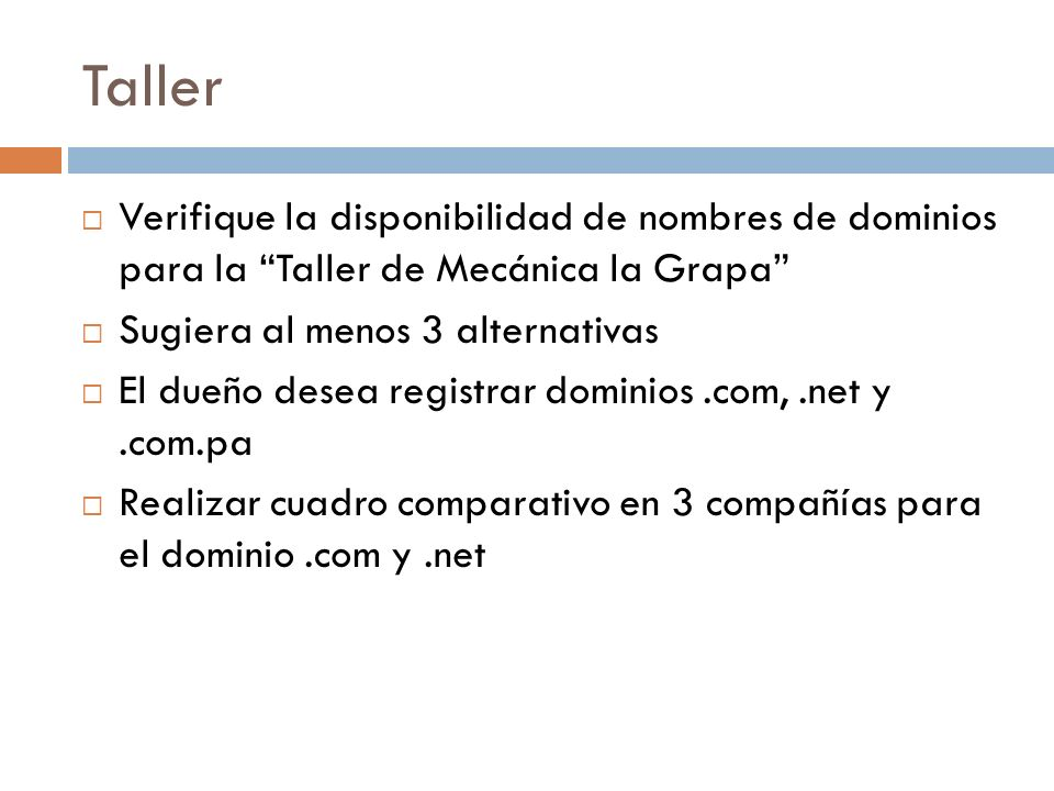 Taller Verifique la disponibilidad de nombres de dominios para la Taller de Mecánica la Grapa Sugiera al menos 3 alternativas.