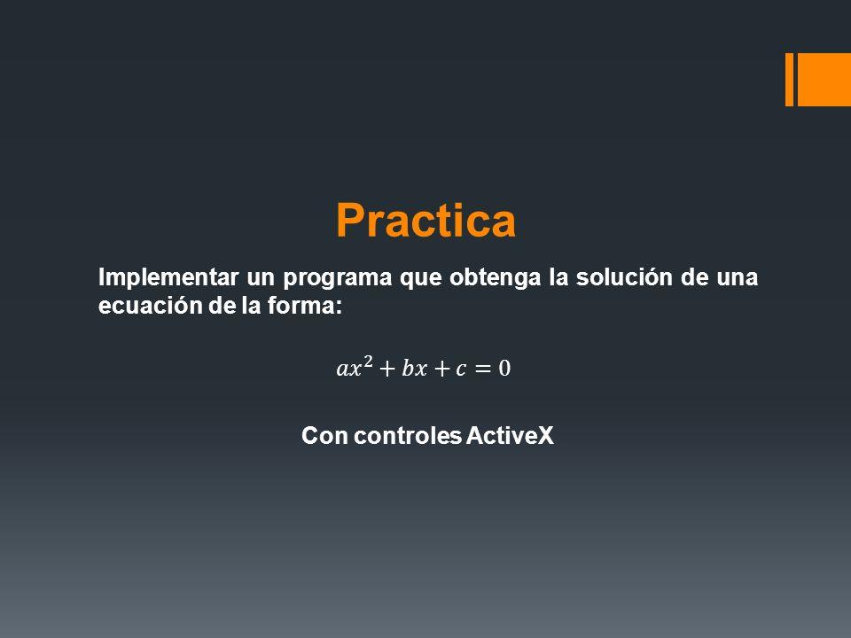 Practica Implementar un programa que obtenga la solución de una ecuación de la forma: 𝑎𝑥 2 +𝑏𝑥+𝑐=0 Con controles ActiveX