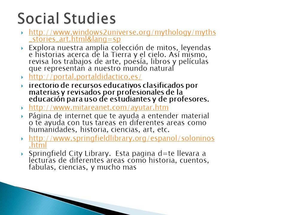 Social Studieshttp://www.windows2universe.org/mythology/myths _stories_art.html&lang=sp.