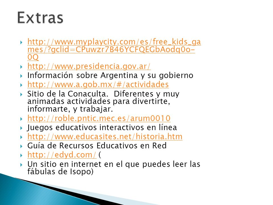Extras http://www.myplaycity.com/es/free_kids_ga mes/ gclid=CPuwzr7B46YCFQEGbAodq0o- 0Q. http://www.presidencia.gov.ar/