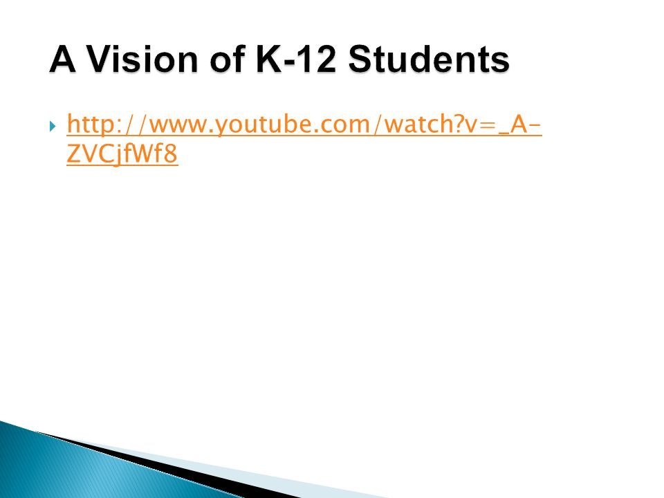 A Vision of K-12 Students http://www.youtube.com/watch v=_A- ZVCjfWf8