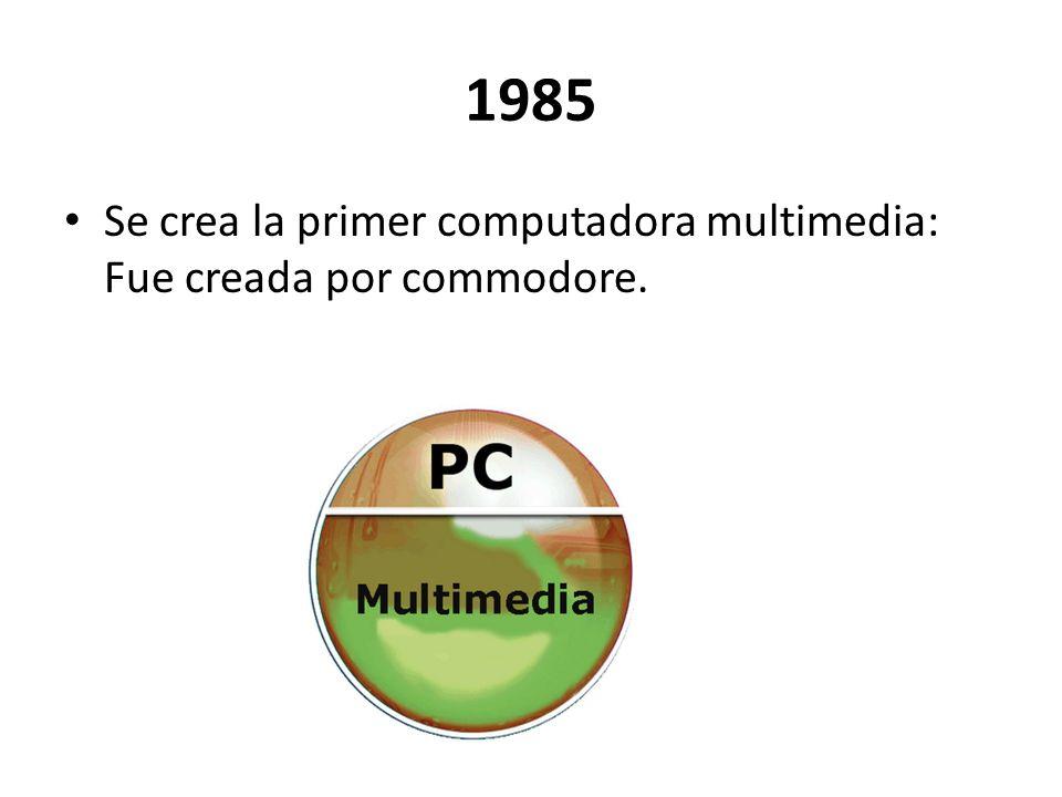 1985 Se crea la primer computadora multimedia: Fue creada por commodore.