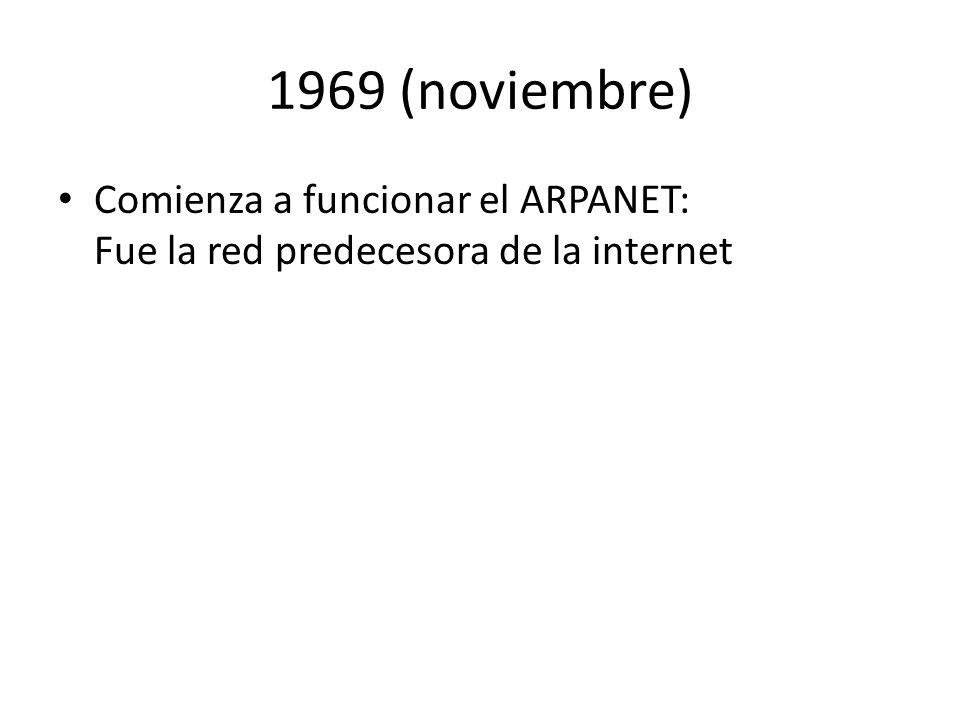 1969 (noviembre) Comienza a funcionar el ARPANET: Fue la red predecesora de la internet