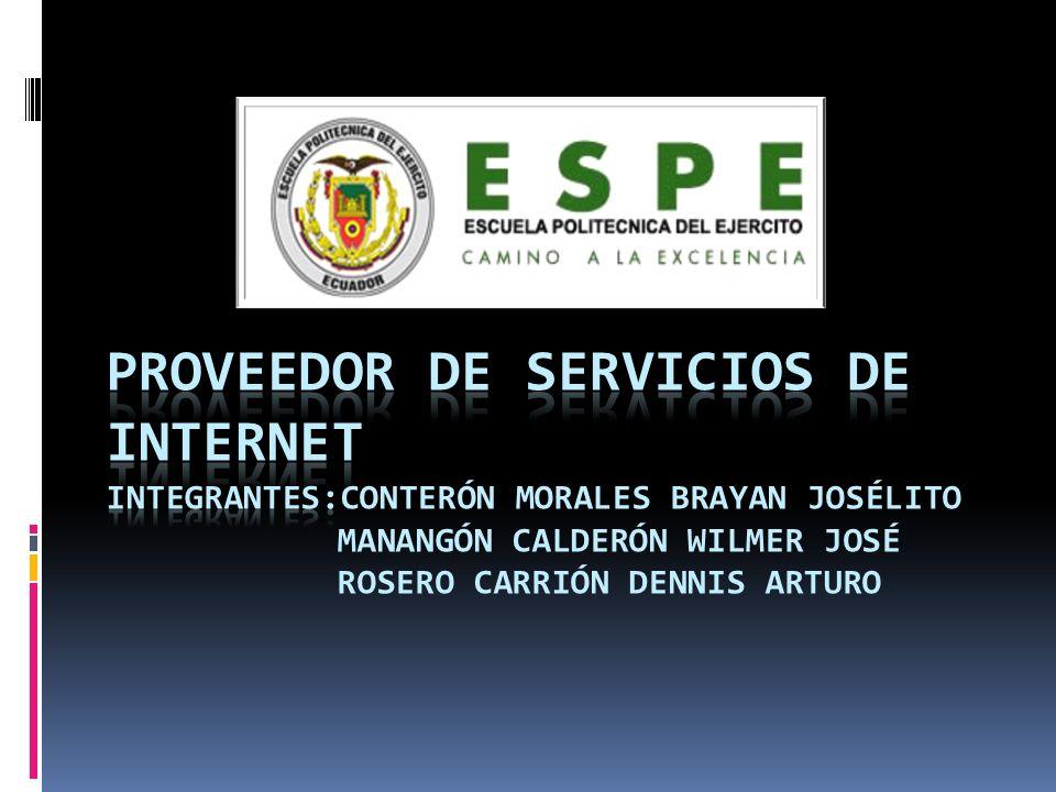 Proveedor de servicios de internet integrantes:Conterón Morales Brayan Josélito Manangón Calderón Wilmer José Rosero Carrión Dennis Arturo