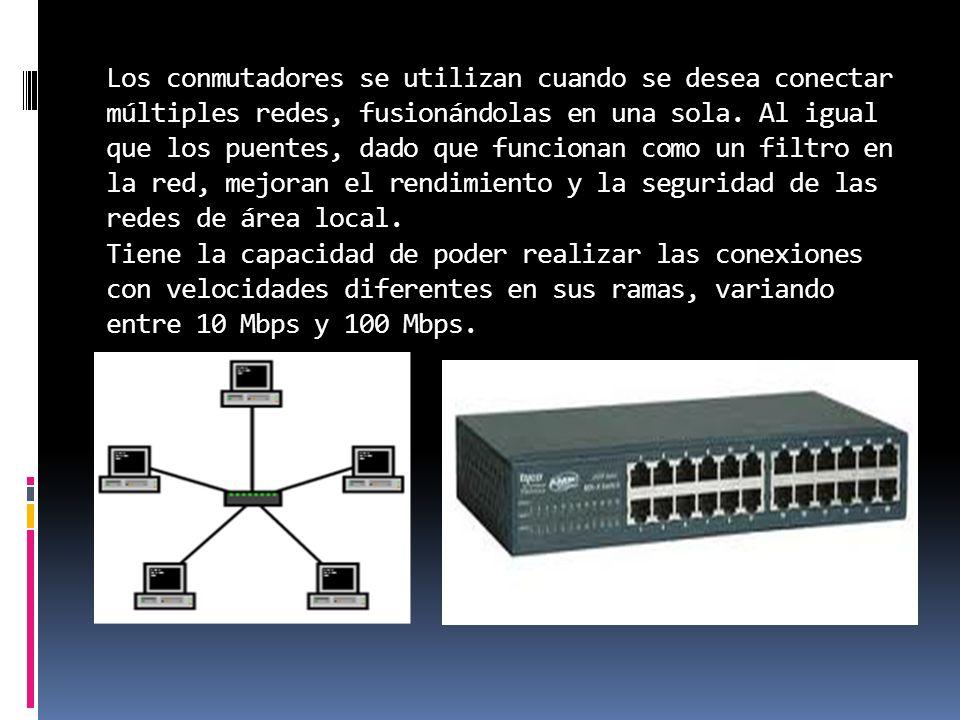 Los conmutadores se utilizan cuando se desea conectar múltiples redes, fusionándolas en una sola.