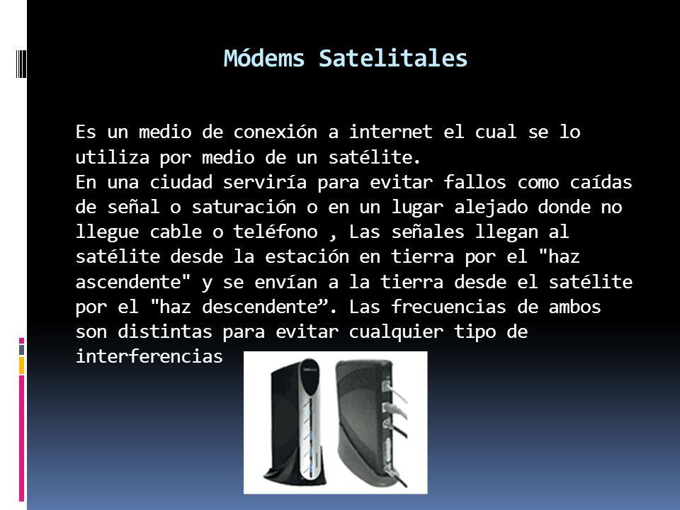 Módems Satelitales Es un medio de conexión a internet el cual se lo utiliza por medio de un satélite.