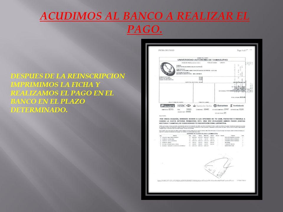 ACUDIMOS AL BANCO A REALIZAR EL PAGO.