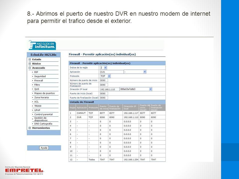 8.- Abrimos el puerto de nuestro DVR en nuestro modem de internet para permitir el trafico desde el exterior.