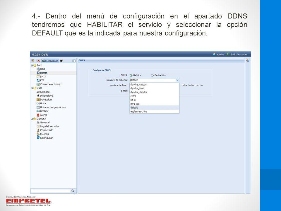4.- Dentro del menú de configuración en el apartado DDNS tendremos que HABILITAR el servicio y seleccionar la opción DEFAULT que es la indicada para nuestra configuración.