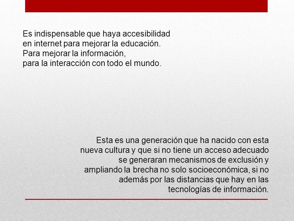 Es indispensable que haya accesibilidad en internet para mejorar la educación.