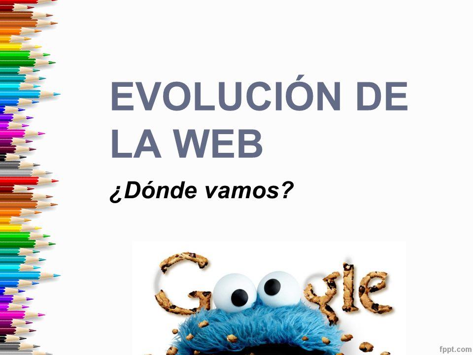Evolución de la WEB ¿Dónde vamos