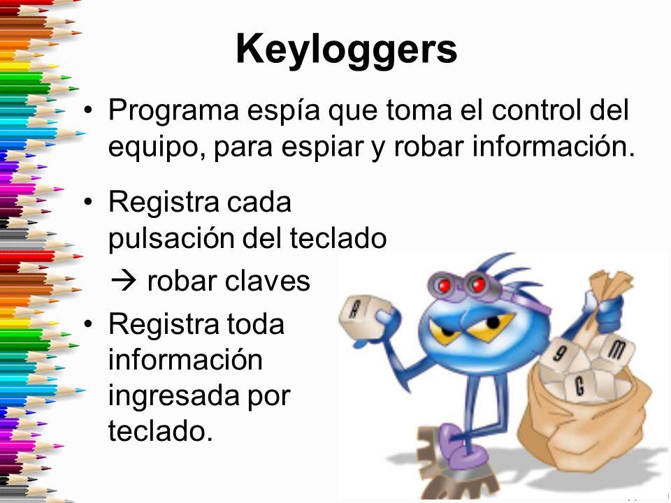 Keyloggers Programa espía que toma el control del equipo, para espiar y robar información. Registra cada pulsación del teclado.